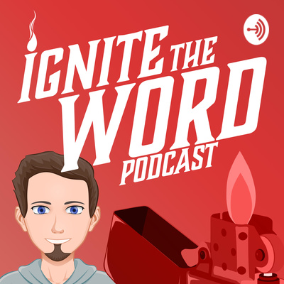 Ignite the Word Podcast