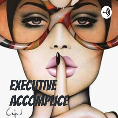 Executive Accomplice - Life Edition