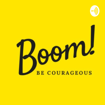 Boom! Be Courageous.