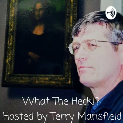 Podcast:  What The Heck!? - cover