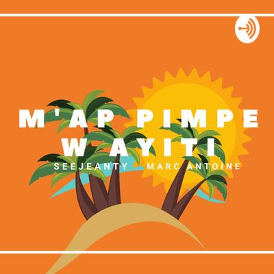 Map Pim-Pey Ou Ayiti: The Haitian Diaspora Back-In-Haiti Podcast