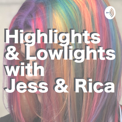 Highlights & Lowlights with Jess & Rica