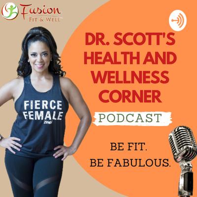 Dr. Scott's Health and Wellness Corner
