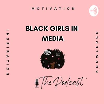 Black Girls In Media, The Podcast