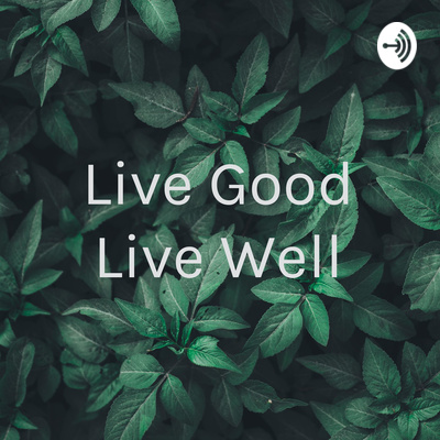 Live Good Live Well