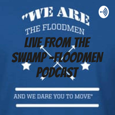 LIVE FROM THE SWAMP -FLOODMEN PODCAST