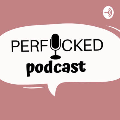 Perfcked Podcast