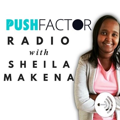 Push Factor Radio With Sheila Makena