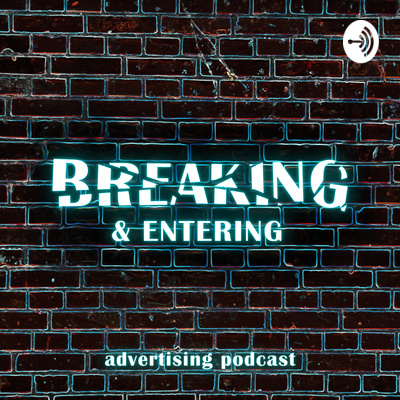 Breaking & Entering Advertising Podcast