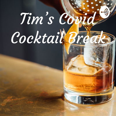 Tim's Covid Cocktail Break