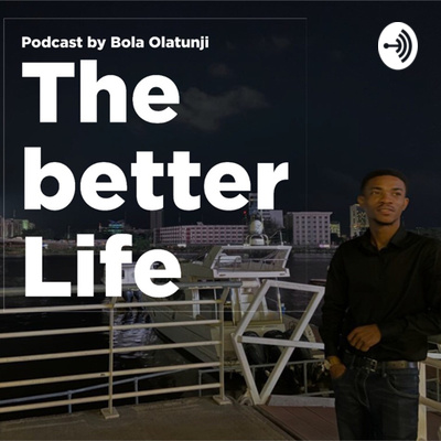 The Better Life Podcast by Bola