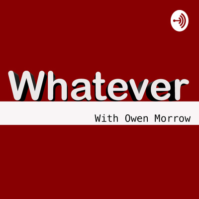 Whatever with Owen Morrow