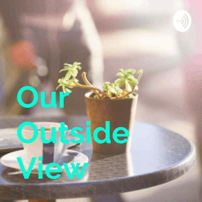 Our Outside View-Life Outside the Mainstream