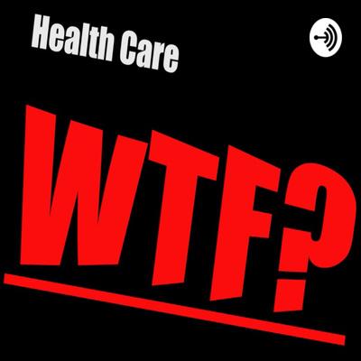 Health Care WTF?
