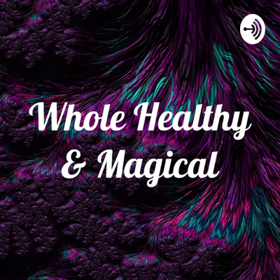 Whole, Healthy & Magical