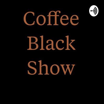 The Coffee Black Show