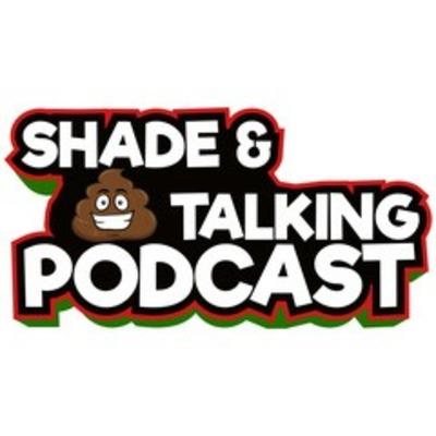 The Shade And Sh*t Talking Podcast