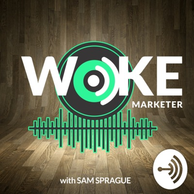 Woke Marketer with Sam Sprague