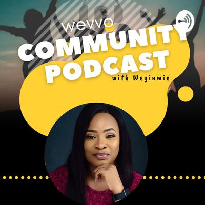 Wevvo Community Podcast with Weyinmie