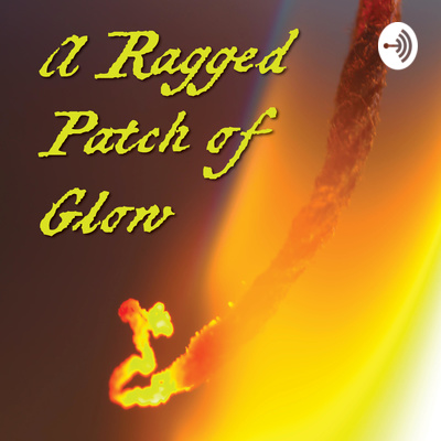 """A Ragged Patch of Glow"""