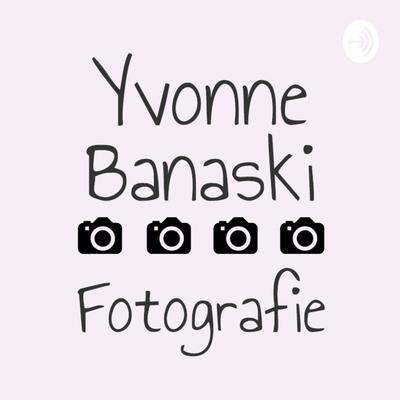 Yvonne Banaski Fotografie Podcast
