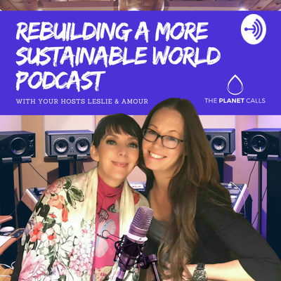 Rebuilding a More Sustainable World Podcast with Leslie Maliepaard and Amour Setter