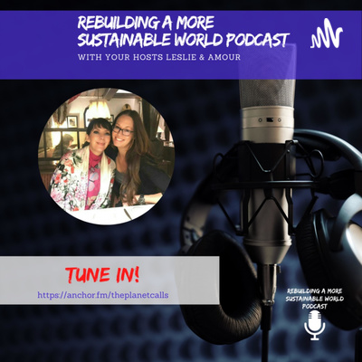 Rebuilding a More Sustainable World Podcast with Leslie & Amour
