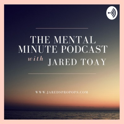 The Mental Minute with Jared Toay