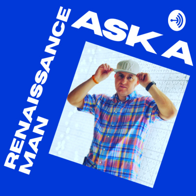 Ask a Renaissance Man