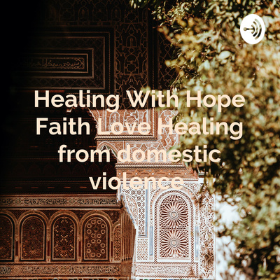 Healing With Hope Faith Love Healing from domestic violence