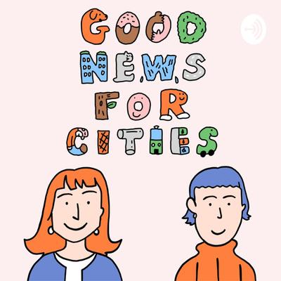 Good News for Cities〜都市に関する炉辺談話