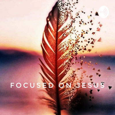 FOCUSED ON JESUS
