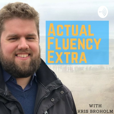 Actual Fluency Extra with Kris Broholm
