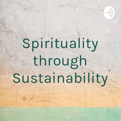 Spirituality through Sustainability