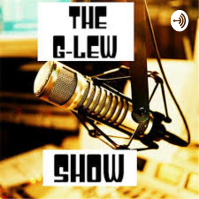 The G-Lew Show Podcast