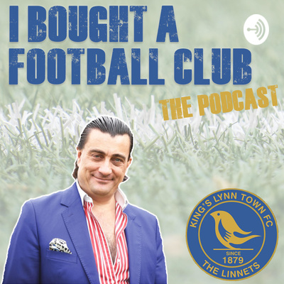 I Bought A Football Club - Stephen Cleeve Chairman King's Lynn Town FC