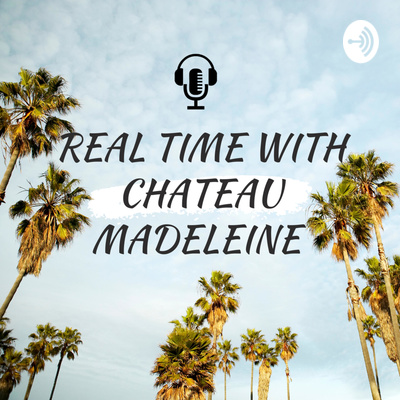 Real Time With Chateau Madeleine