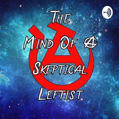 The Mind of a Skeptical Leftist