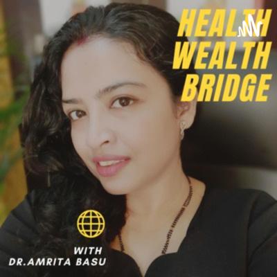 Healthwealthbridge by Dr.Amrita Basu