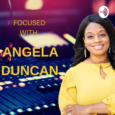 """""""Focused"""" with Angela Duncan"""