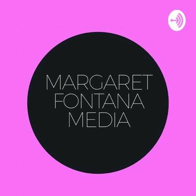 Margaret FONTANA Media Podcast