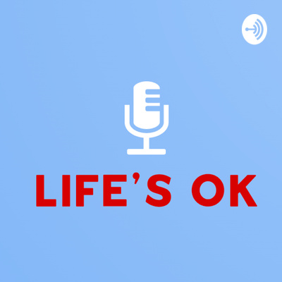 Life's Ok Podcast