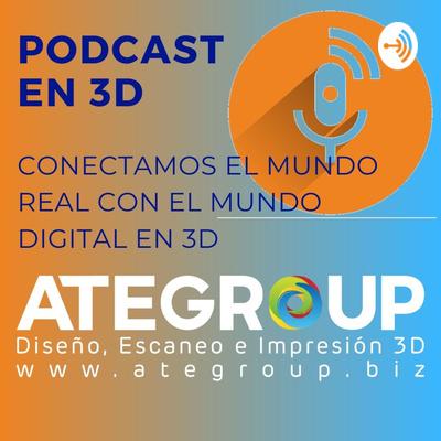 ATEgroup, Diseño, Escaneo e Impresión 3D Conectamos el Mundo Real con el Mundo Digital en 3D