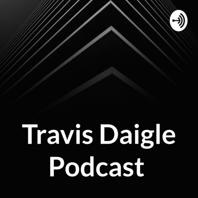 Travis Daigle Podcast