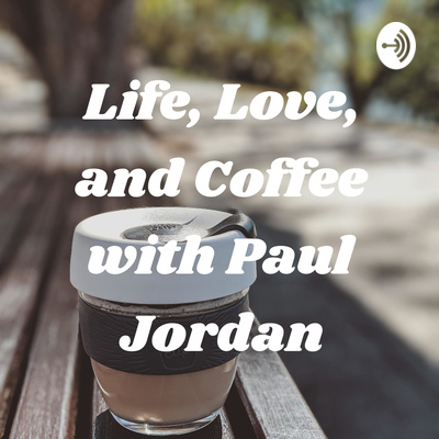 Life, Love, and Coffee with Paul Jordan