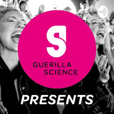 Guerilla Science Presents...