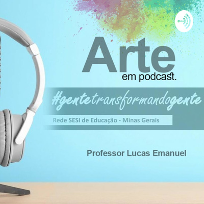 Nas Ondas da Arte - Arte em Podcast - Prof. Lucas Emanuel - SESI ACR