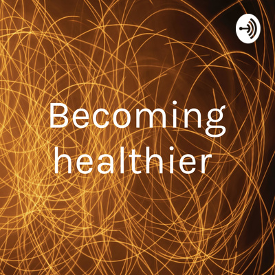 Becoming healthier