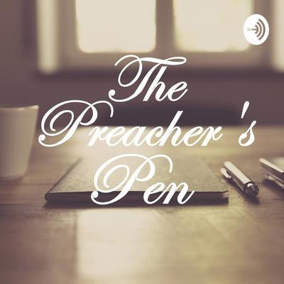 Preacher's Pen Podcast