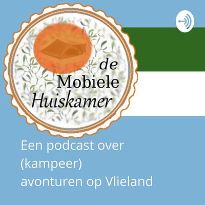 de Mobiele Huiskamer, een podcast over (kampeer) avonturen op Vlieland
